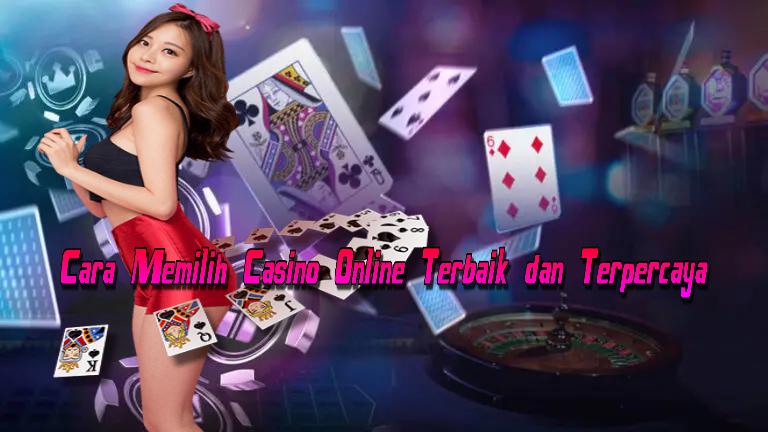 Cara Memilih Casino Online Terbaik dan Terpercaya